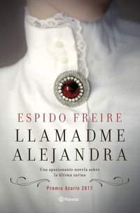 Llamadme Alejandra (premio Azorin 2017) - Espido Freire