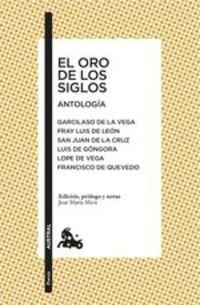 El Oro De Los Siglos. Antología - Fray Luis de León, San Juan De La Cruz, Luis de Góngora, Félix Lope de Vega, Francisco de Quevedo, José María Micó Juan Garcilaso de la Vega