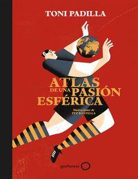 Atlas De Una Pasion Esferica - Toni Padilla / Pep Boatella (il. )