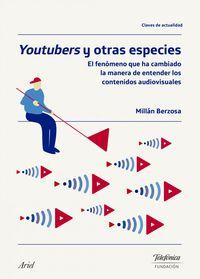 Youtubers Y Otras Especies - El Fenomeno Que Ha Cambiado La Manera De Entender Los Contenidos Audiovisuales - Millan Berzosa