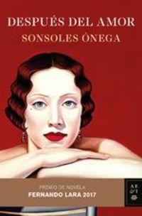 Después Del Amor. Premio De Novela Fernando Lara 2017 - Sonsoles Ónega