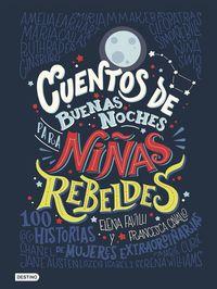 Cuentos De Buenas Noches Para Niñas Rebeldes - Elena Favilli / Francesca Cavallo