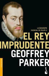 El rey imprudente - Geoffrey Parker