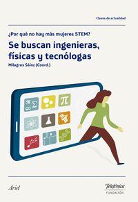 Se Buscan Ingenieras, Fisicas Y Tecnologas - ¿por Que No Hay Mas Mujeres Stem? - Milagros Sainz Ibañez (coord)