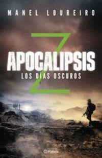 Apocalipsis Z. Los Días Oscuros - Manel Loureiro