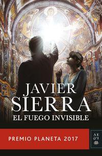 Fuego Invisible, El (premio Planeta 2017) - Javier Sierra