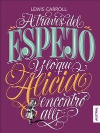 ALICIA A TRAVES DEL ESPEJO Y LO QUE ALICIA ENCONTRO ALLI