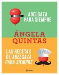Adelgaza Para Siempre + Las Recetas De Adelgaza Para Siempre (pack) - Ángela Quintas