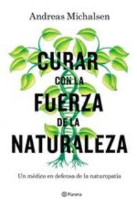 Curar Con La Fuerza De La Naturaleza. Un Médico En Defensa De La Naturopatía - Petra Thorbrietz Andreas Michalsen