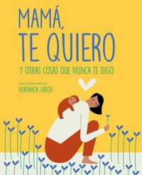 Mama, Te Quiero - Y Otras Cosas Que Nunca Te Digo - Veronica Grech