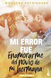 Mi Error Fue Enamorarme Del Novio De Mi Hermana - Serie Mi Error 4 - Moruena Estringana