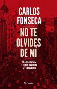 NO TE OLVIDES DE MI - YOLANDA GONZALEZ, EL CRIMEN MAS BRUTAL DE LA TRANSICION