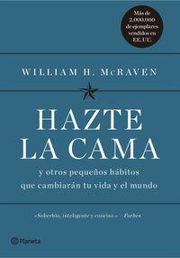 Hazte La Cama - Y Otros Pequeños Habitos Que Cambiaran Tu Vida Y El Mundo - William H. Mcraven