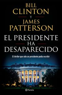 El presidente ha desaparecido - James Patterson / Bill Clinton