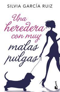 Una heredera con muy malas pulgas - Silvia Garcia Ruiz