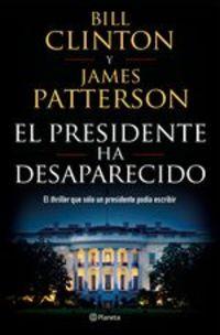 El Presidente Ha Desaparecido - James Patterson Bill Clinton