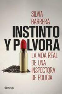 Instinto Y Pólvora. La Vida Real De Una Inspectora De Policía - Silvia Barrera