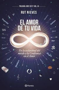AMOR DE TU VIDA, EL - DE LA ESCLAVITUD DEL MIEDO A LA CONFIANZA PLENA EN EL AMOR