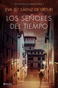 Señores Del Tiempo, Los - Trilogia De La Ciudad Blanca 3 - Eva G. Saenz De Urturi