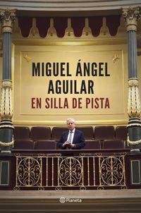 En Silla De Pista - El Retrato De Una Vida Interrogando La Realidad - Miguel Angel Aguilar