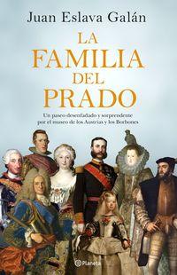 Familia Del Prado, La - Un Paseo Desenfadado Y Sorprendente Por El Museo De Los Austrias Y Los Borbones - Juan Eslava Galan