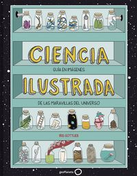 CIENCIA ILUSTRADA - GUIA EN IMAGENES DE LAS MARAVILLAS DEL UNIVERSO
