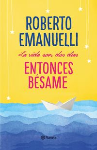 Entonces Besame, La vida son dos dias - Roberto Emanuelli