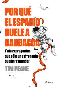 Por Que El Espacio Huele A Barbacoa - Y Otras Preguntas Que Solo Un Astronauta Puede Responder - Tim Peake
