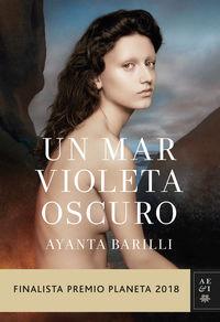 Mar Violeta Oscuro, Un (finalista Premio Planeta 2018) - Ayanta Barilli