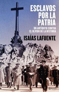 ESCLAVOS POR LA PATRIA - UN ANTIDOTO CONTRA EL OLVIDO DE LA HISTORIA