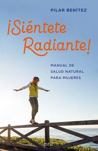 ¡SIENTETE RADIANTE! - MANUAL DE SALUD NATURAL PARA MUJERES