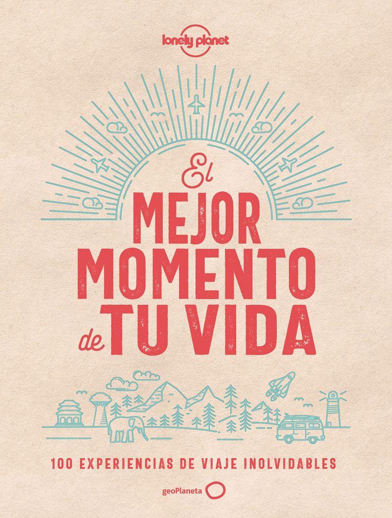 Mejor Momento De Tu Vida, El - 100 Experiencias De Viaje Inolvidables - Aa. Vv.