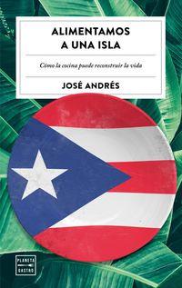 Alimentamos Una Isla - Jose Andres