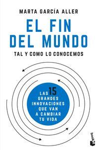 FIN DEL MUNDO TAL Y COMO LO CONOCEMOS, EL - LAS 15 GRANDES INNOVACIONES QUE VAN A CAMBIAR TU VIDA