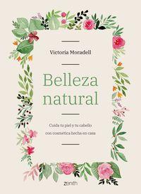 Belleza Natural - Cuida Tu Piel Y Tu Cabello Con Cosmetica Hecha En Casa - Victoria Moradell