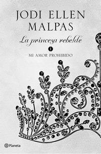 Princesa Rebelde, La (mi Amor Prohibido 1) - Jodi Ellen Malpas