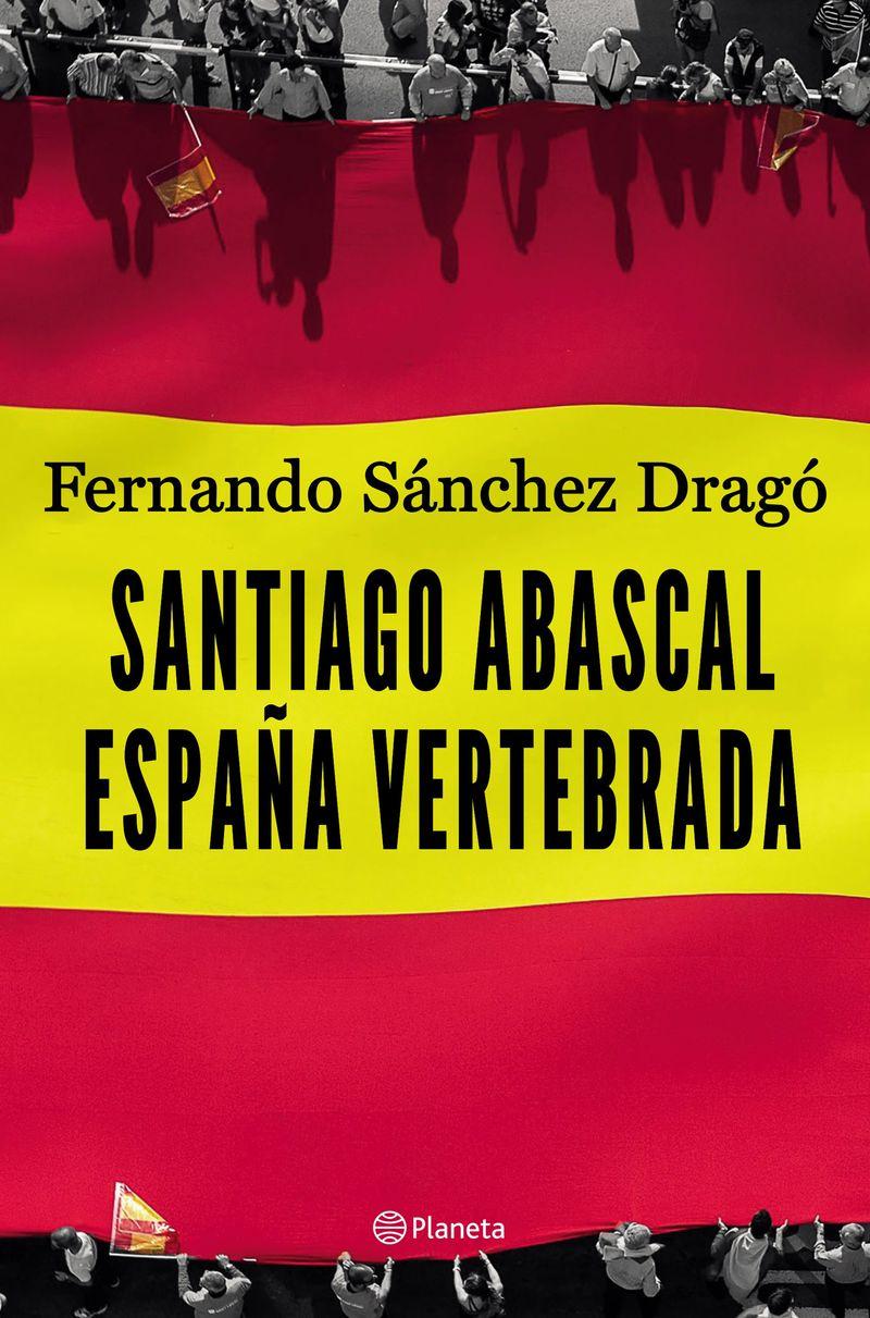 Santiago Abascal. España Vertebrada - Fernando Sanchez Drago
