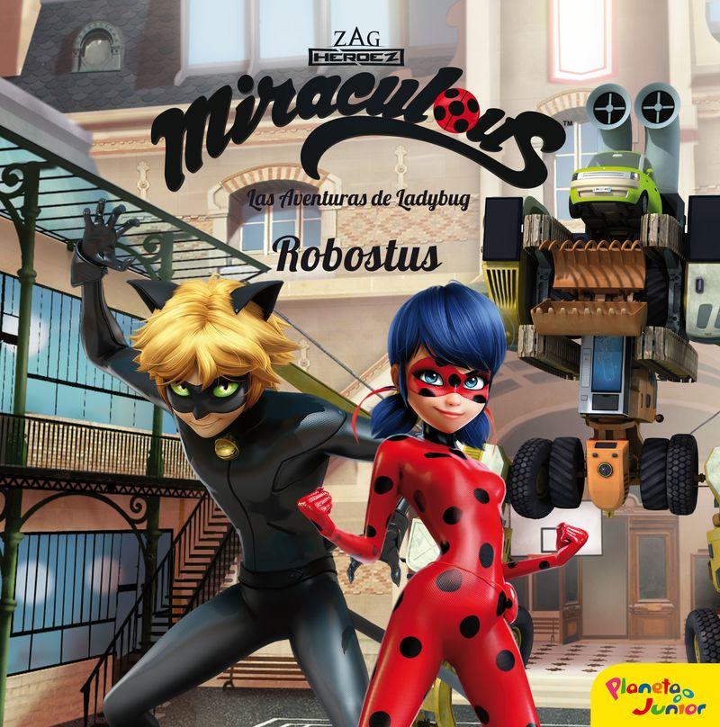 MIRACULOUS - LAS AVENTURAS DE LADYBUG - ROBOSTUS - CUENTO