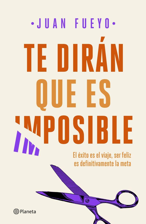 Te Diran Que Es Imposible - Juan Fueyo