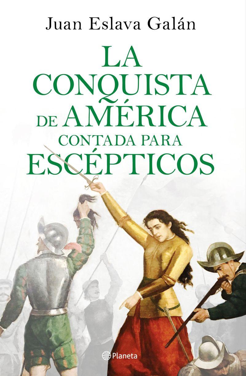 La conquista de america contada para escepticos - Juan Eslava Galan