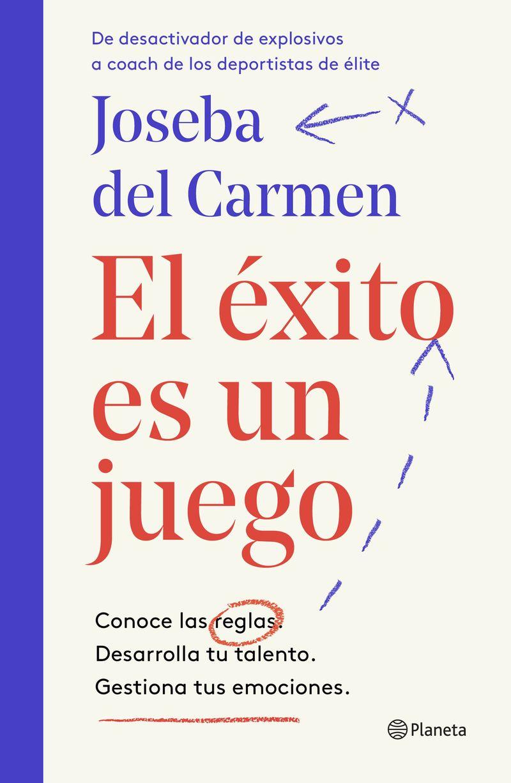 Exito Es Un Juego, El - Conoce Las Reglas - Desarrolla Tu Talento - Gestiona Tus Emociones - Joseba Del Carmen