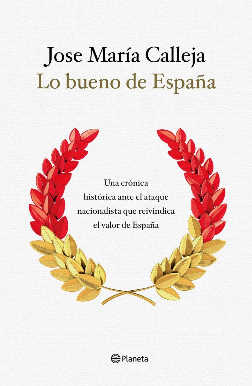 LO BUENO DE ESPAÑA - UNA OBRA ENTRE LA DIVULGACION HISTORICA Y LA ACTUALIDAD QUE REIVINDICA EL VALOR DE ESPAÑA