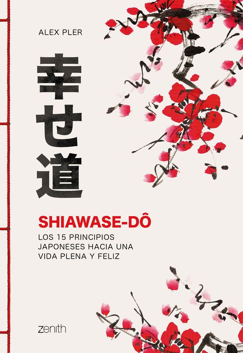 Shiawase-Do - Los 15 Principios Japoneses Hacia Una Vida Plena Y Feliz - Alex Pler