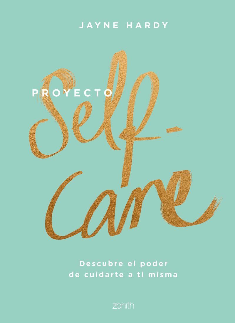 Proyecto Self-Care - Descubre El Poder De Cuidarte A Ti Misma - Jayne Hardy
