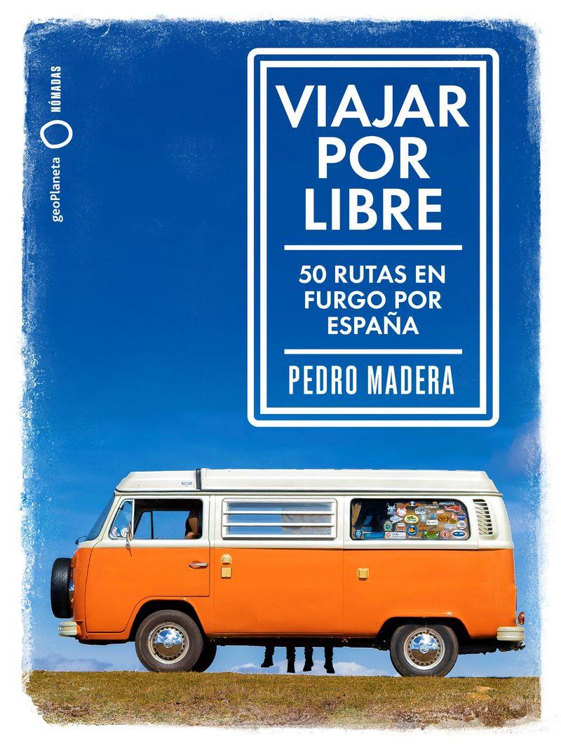 Viajar Por Libre - Pedro Madera