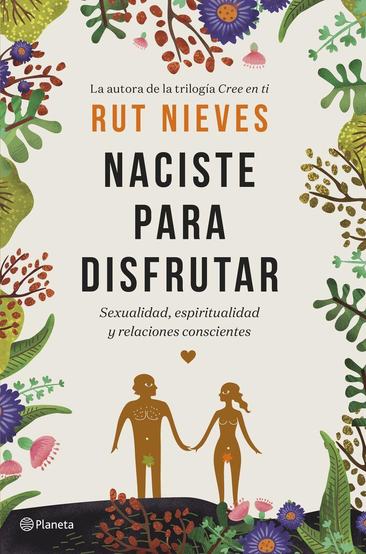 Naciste Para Disfrutar - Sexualidad, Espiritualidad Y Relaciones Conscientes - Rut Nieves