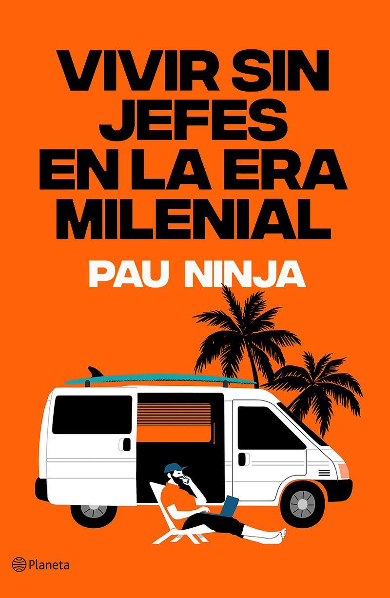 Vivir Sin Jefes En La Era Milenial - Pau Ninja
