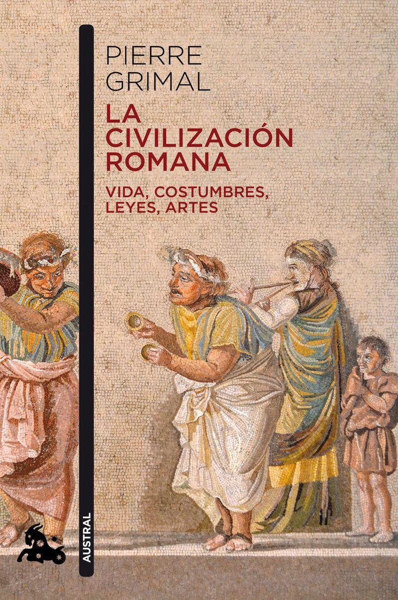 Civilizacion Romana, La - Vida, Costumbres, Leyes, Artes - Pierre Grimal