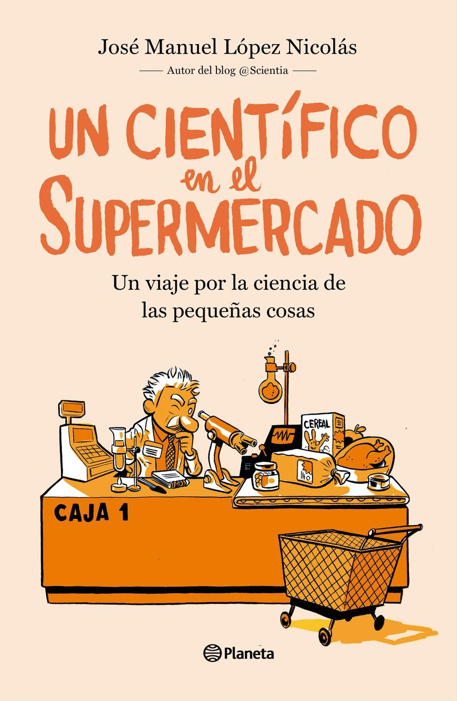 Cientifico En El Supermercado, Un - Un Viaje Por La Ciencia De Las Pequeñas Cosas - Jose Manuel Lopez Nicolas