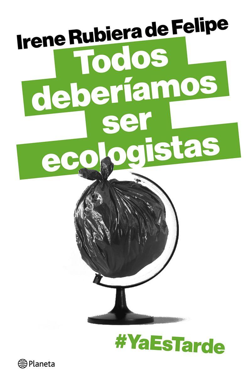 TODOS DEBERIAMOS SER ECOLOGISTAS - #YAESTARDE